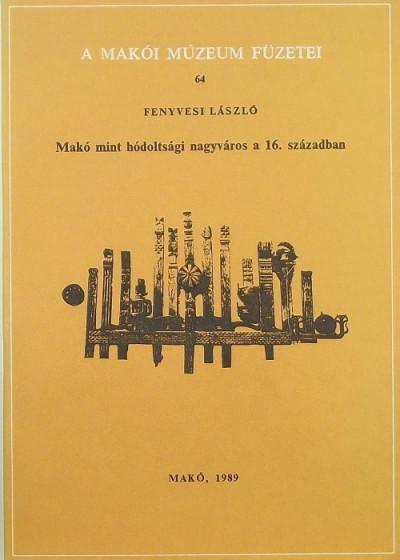 Fenyvesi László - Makó mint hódoltsági nagyváros a 16. században