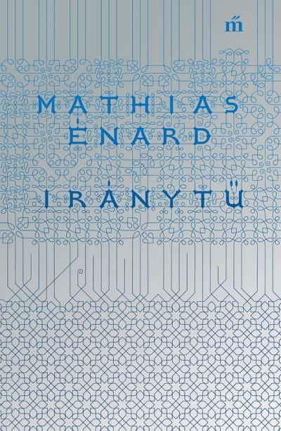 Mathias Énard - Iránytű