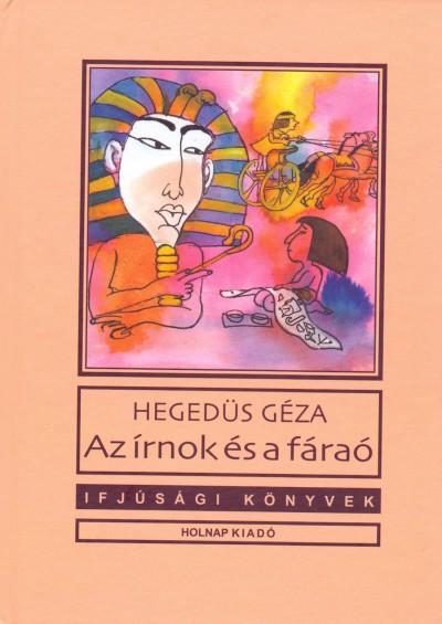 Hegedűs Géza - Az írnok és a fáraó
