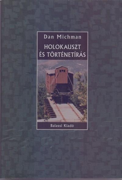 Dan Michman - Holokauszt és történetírás