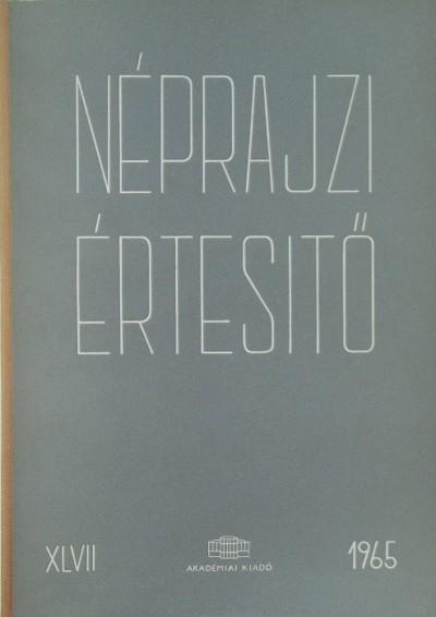 Szolnoky Lajos  (Szerk.) - Néprajzi értesítő 1965 - XLVII.