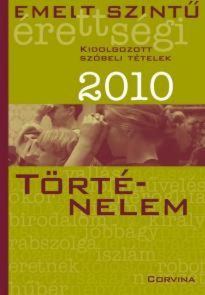 Blaschtik Éva  (Szerk.) - Történelem - Szóbeli tételek 2010