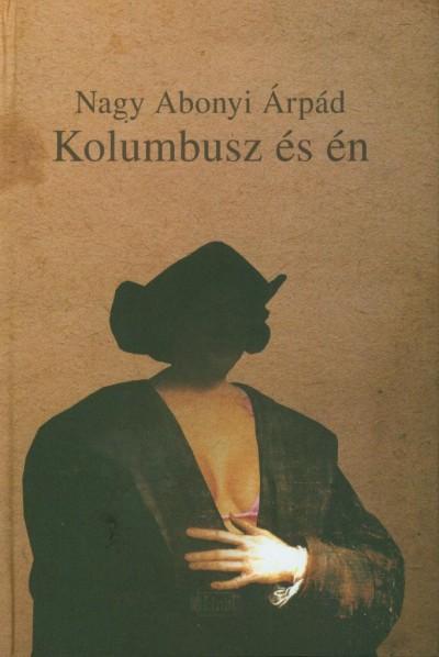Nagy Abonyi Árpád - Kolumbusz és én - Elbeszélések