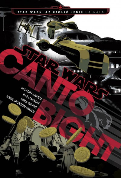 Saladin Ahmed - Rae Carson - Mira Grant - John Jackson Miller - Star Wars: Az utolsó Jedik hajnla - Canto Bight