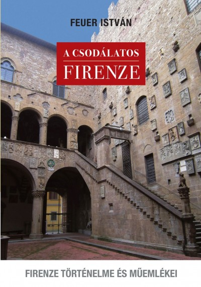Feuer István - A csodálatos Firenze