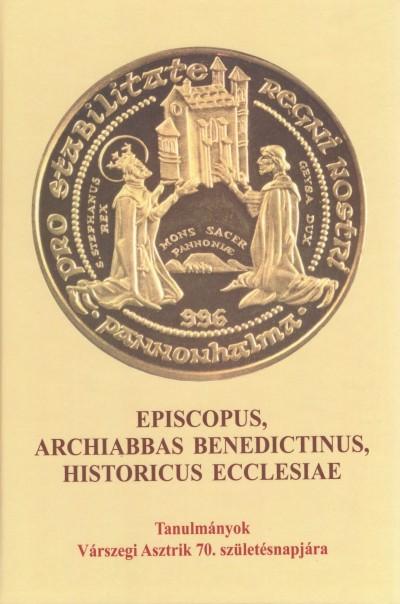 Somorjai Ádám  (Szerk.) - Zombori István  (Szerk.) - Episcopus, Archiabbas Benedictinus, Historicus Ecclesiae