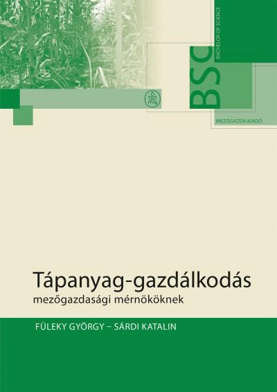 Füleky György - Sárdi Katalin - Tápanyag-gazdálkodás mezőgazdasági mérnököknek