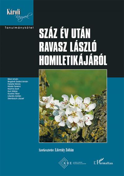 Literáty Zoltán  (Szerk.) - Száz év után Ravasz László homiletikájáról