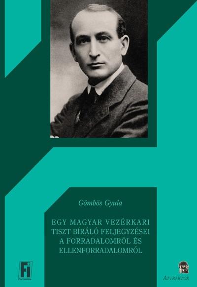 Gömbös Gyula - Egy magyar vezérkari tiszt bíráló feljegyzései a forradalomról és ellenforradalomról