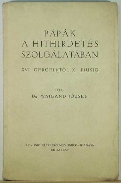 Dr. Waigand József - Pápák a hithirdetés szolgálatában