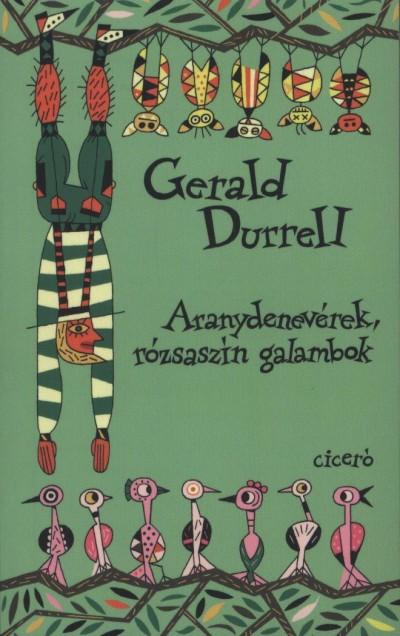 Gerald Durrell - Aranydenevérek, rózsaszín galambok