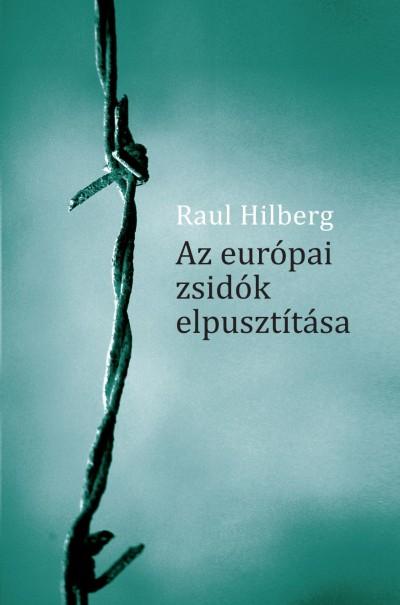 Raul Hilberg - Az európai zsidók elpusztítása