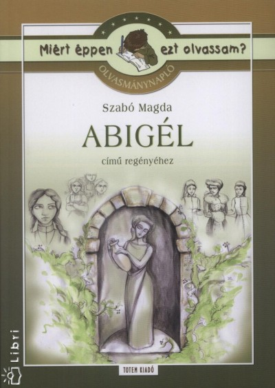 Szabó Magda - Marosán Médea  (Összeáll.) - Abigél - Olvasmánynapló