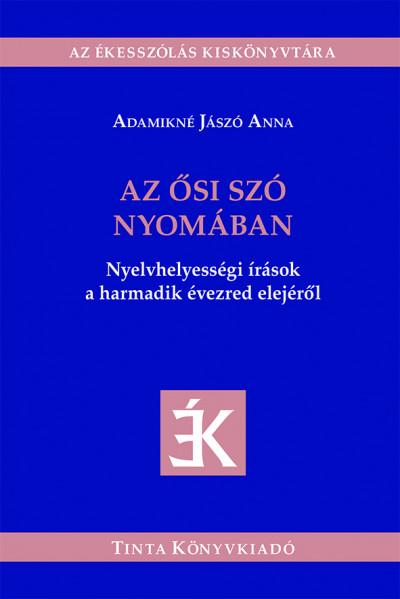Adamikné Jászó Anna - Az ősi szó nyomában