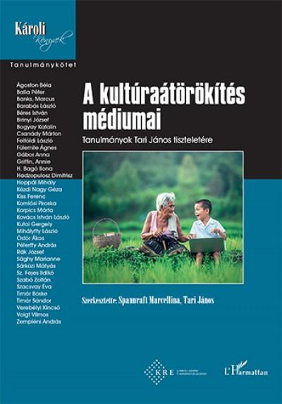 Dr. Spannraft Marcellina  (Szerk.) - Tari János  (Szerk.) - A kultúraátörökítés médiumai