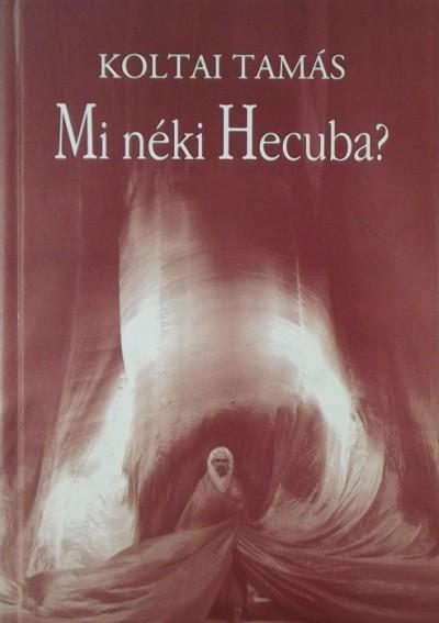 Koltai Tamás - Mi néki Hecuba?