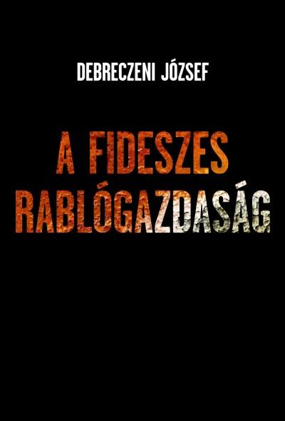 Debreczeni József - A Fideszes rablógazdaság