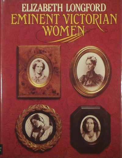 Elizabeth Longford - Eminent Victorian Women