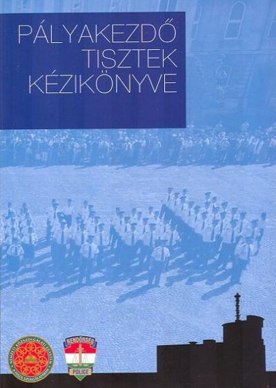 Horváth József  (Szerk.) - Pályakezdő tisztek kézikönyve