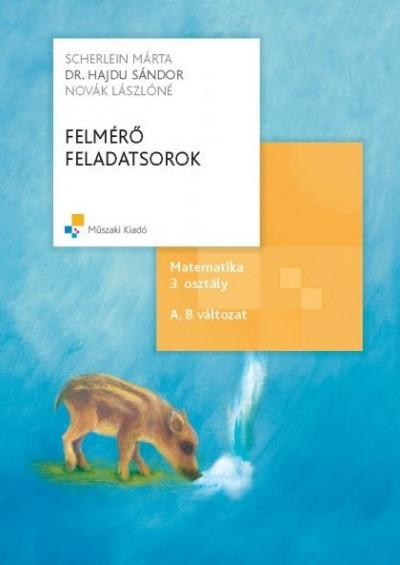 Dr. Hajdu Sándor - Novák Lászlóné - Scherlein Márta - Felmérő feladatsorok, Matematika 3. osztály - A,B változat
