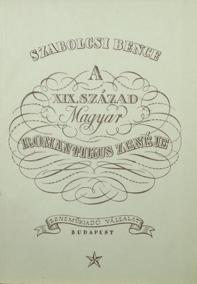 Szabolcsi Bence - A XIX. század magyar romantikus zenéje