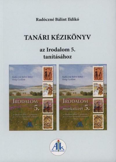 Radóczné Bálint Ildikó - Tanári kézikönyv az Irodalom 5. tanításához