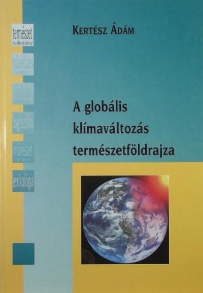 Kertész Ádám - A globális klímaváltozás természetföldrajza
