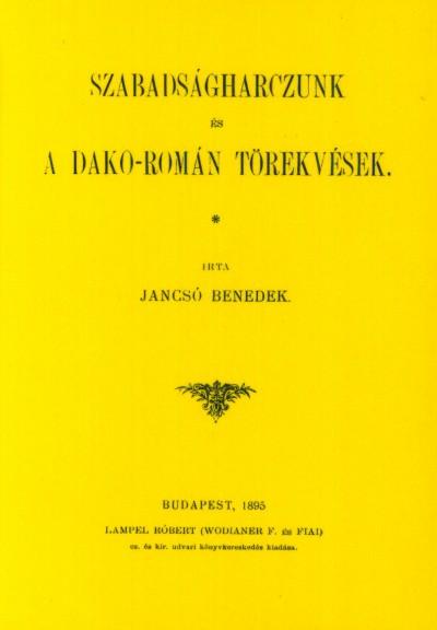 Jancsó Benedek - Szabadságharczunk és a dako-román törekvések