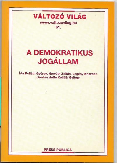 Horváth Zoltán - Kolláth György - Legény Krisztián - A demokratikus jogállam