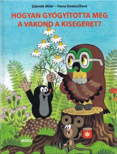 Hana Doskocilová - Hogyan gyógyította meg a vakond a kisegeret?