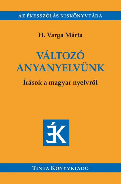 H. Varga Márta - Változó anyanyelvünk