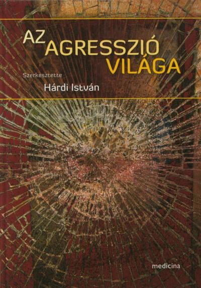 Hárdi István  (Szerk.) - Az agresszió világa
