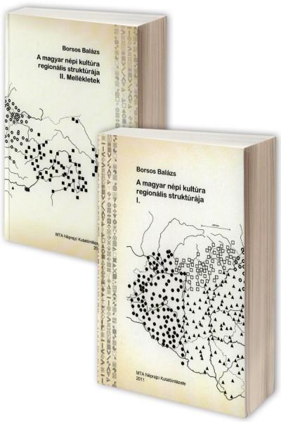 Borsos Balázs - A magyar népi kultúra regionális struktúrája I.-II.