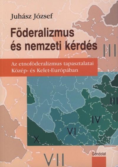 Juhász József - Föderalizmus és nemzeti kérdés