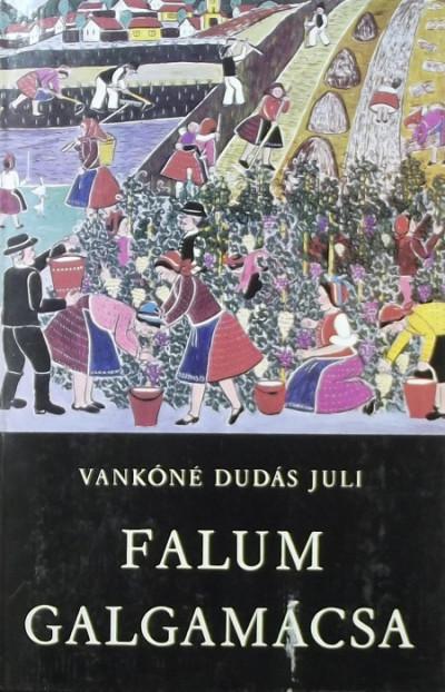 Vankóné Dudás Juli - Falum, Galgamácsa