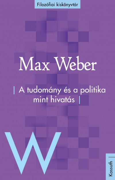 Max Weber - A tudomány és a politika mint hivatás