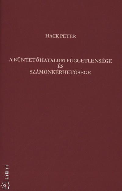 Dr. Hack Péter - A büntetőhatalom függetlensége és számonkérhetősége