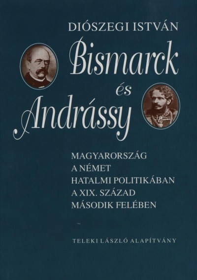 Diószegi István - Bismarck és Andrássy