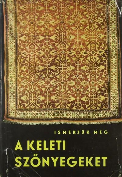 Ledács Kiss Aladár - Szűtsné Brenner Klára - Ismerjük meg a keleti szőnyegeket