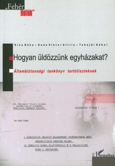 Kiss Réka - Soós Viktor Attila - Tabajdi Gábor - Hogyan üldözzünk egyházakat? - Állambiztonsági tankönyv tartótiszteknek