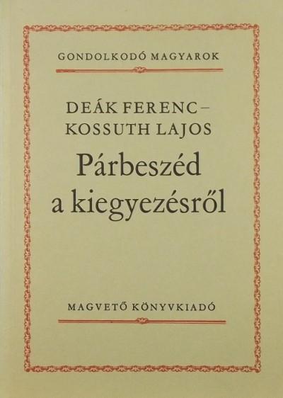 Deák Ferenc - Kossuth Lajos - Párbeszéd a kiegyezésről
