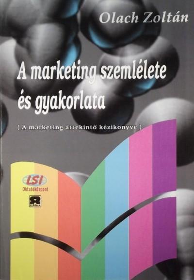 Olach Zoltán - A marketing szemlélete és gyakorlata
