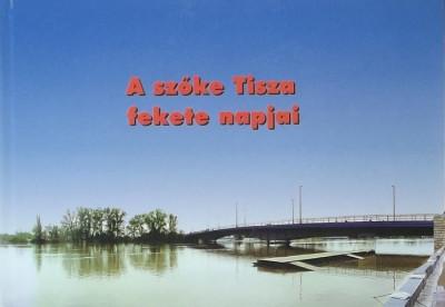Bistey András  (Szerk.) - A szőke Tisza fekete napjai