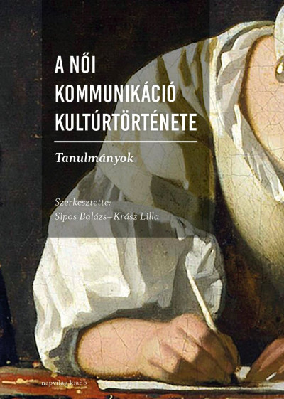Krász Lilla  (Szerk.) - Sipos Balázs  (Szerk.) - A női kommunikáció kultúrtörténete