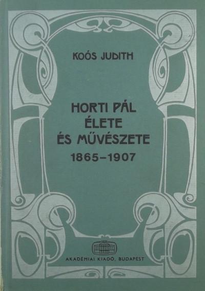 Dr. Koós Judith - Horti Pál élete és művészete