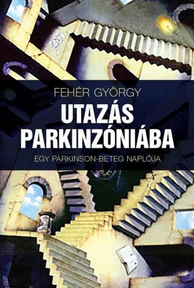 Fehér György - Brenyó József  (Szerk.) - Tóth Gábor Ákos  (Szerk.) - Utazás Parkinzóniába
