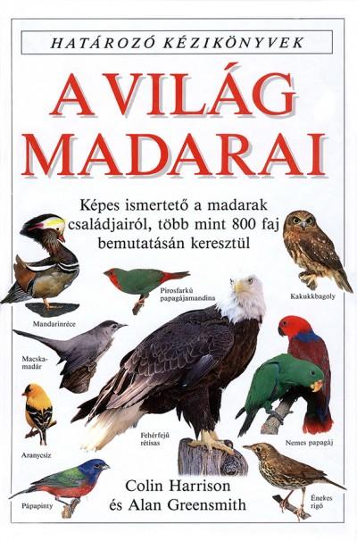 Alan Greensmith - Colin Harrison - A világ madarai - Határozó kézikönyvek