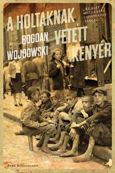 Bogdan Wojdowski - A holtaknak vetett kenyér