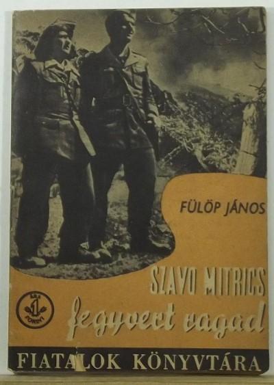 Fülöp János - Szlavo Mitrics fegyvert ragad