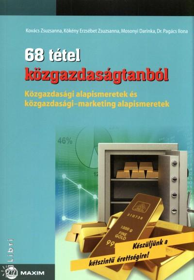 Kovács Zsuzsanna - Kökény Erzsébet Zsuzsanna - Mosonyi Darinka - Dr. Pagács Ilona - 68 tétel közgazdaságtanból - Közép- és emelt szint